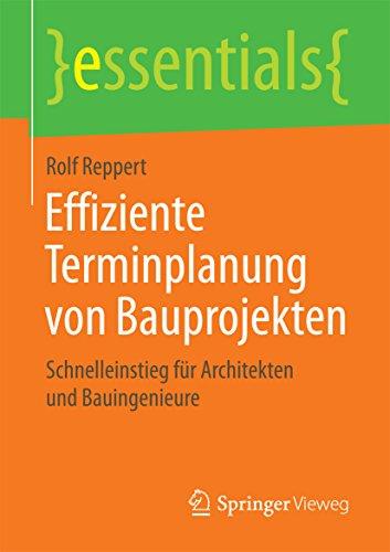 effiziente-terminplanung-von-bauprojekten-schnelleinstieg-fur-architekten-und-bauingenieure-essentia