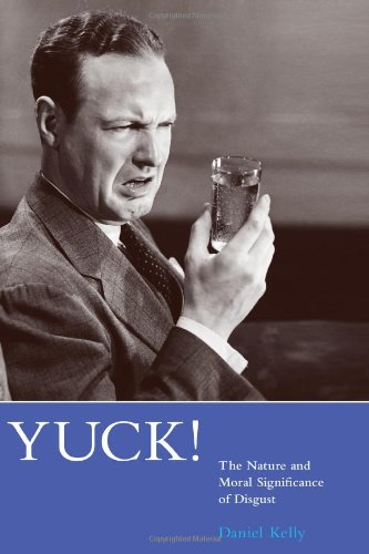 Yuck!: The Nature and Moral Significance of Disgust (Life and Mind: Philosophical Issues in Biology and Psychology)