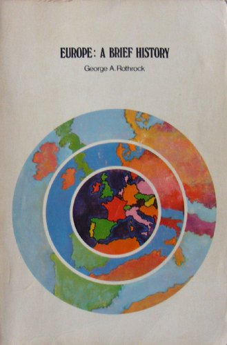 EUROPE: A BRIEF HISTORY, GEORGE A ROTHROCK