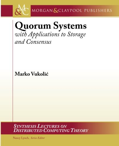 Quorum Systems: With Applications to Storage and Consensus (Synthesis Lectures on Distributed Computing Theory)