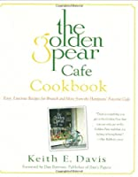 The Golden Pear Cafe Cookbook: Easy Luscious Recipes for Brunch and More from the Hamptons' Favorite Cafe