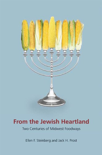 From the Jewish Heartland: Two Centuries of Midwest Foodways (Heartland Foodways) by Ellen F. Steinberg, Jack H. Prost
