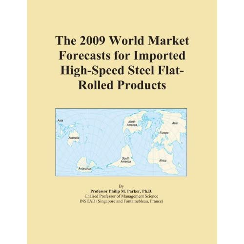 The 2009 World Forecasts of High-Speed Steel Flat-Rolled Products Export Supplies Icon Group International