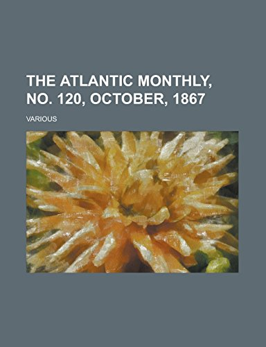 The Atlantic Monthly, No. 120, October, 1867 Volume 20