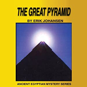The Great Pyramid: Ancient Egyptian Mysteries | [Erik Johansen]