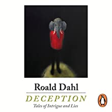 Deception Audiobook by Roald Dahl Narrated by Andrew Scott, Derek Jacobi, Juliet Stevenson, Mark Heap, Richard Griffiths, Stephen Mangan