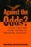 Against the Odds?: Social Class and Social Justice in Industrial Societies (0198292392) by Marshall, Gordon