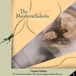 Die Meisterschülerin (Fantastische Kriminalgeschichten 5) Hörbuch
