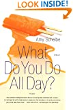 What Do You Do All Day?: A Novel