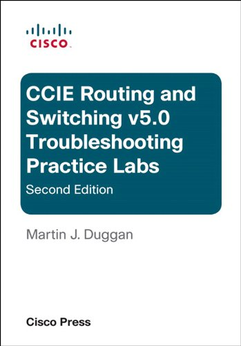 Cisco CCIE Routing and Switching v5.0 Troubleshooting Practice Labs (Practical Studies), by Martin Duggan