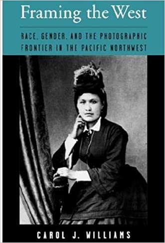 Framing the West: Race, Gender, and the Photographic Frontier in the Pacific Northwest