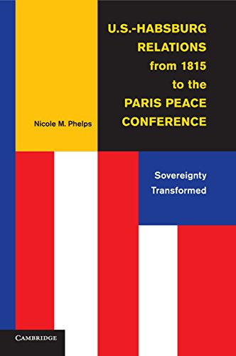U.S.-Habsburg Relations from 1815 to the Paris Peace Conference: Sovereignty Transformed