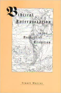 Biblical Interpretation in the Anabaptist Tradition (Studies in the Believers Church Tradition)