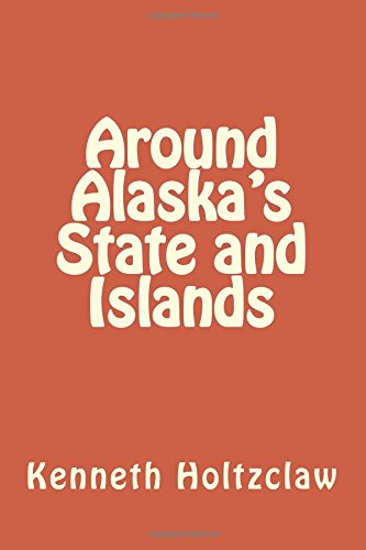 AROUND ALASKA'S STATE AND ISLANDS