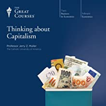 Thinking about Capitalism Lecture by  The Great Courses Narrated by Professor Jerry Z. Muller