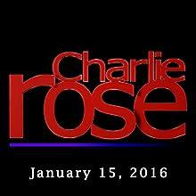 Charlie Rose: Scarlet Fu, Barry Ritholtz, Zack Karabell, Dan Balz, and Michael Froman, January 15, 2016 Radio/TV Program by Charlie Rose Narrated by Charlie Rose