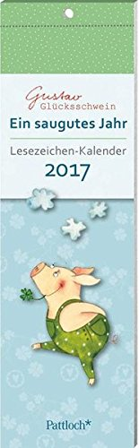Gustav Glücksschwein: Ein saugutes Jahr - Lesezeichenkalender 2017