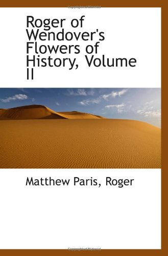 Roger Of Wendover'S Flowers Of History, Volume Ii front-859330