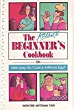 img - for The Absolute Beginner's Cookbook: or How Long Do I Cook a 3-Minute Egg? book / textbook / text book