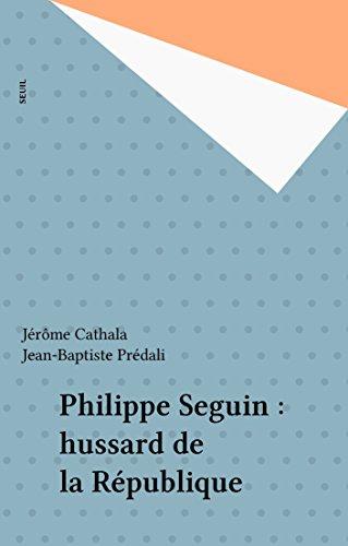 Philippe Seguin : hussard de la République