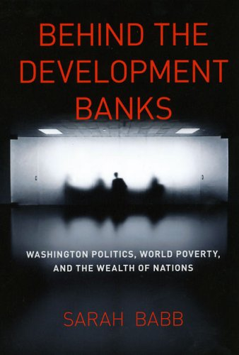Behind the Development Banks: Washington Politics, World Poverty, and the Wealth of Nations