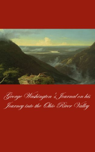 The Journal of Major George Washington: An Account of His First Official Mission, Made as Emissary from the Governor of Virginia to the Commandant of the ... Forces on the Ohio, Oct. 1753-Jan. 1754 PDF