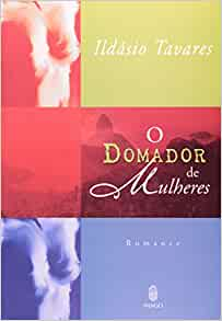 Domador de Mulheres (Portuguese Edition): Ildasio Tavares
