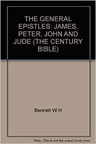 THE GENERAL EPISTLES JAMES PETER JOHN AND JUDE THE