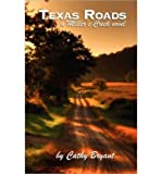 [ [ [ Texas Roads [ TEXAS ROADS ] By Bryant, Cathy ( Author )Mar-01-2010 Paperback