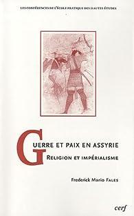 Guerre et paix en Assyrie : Religion et impérialisme par Frederick Mario Fales