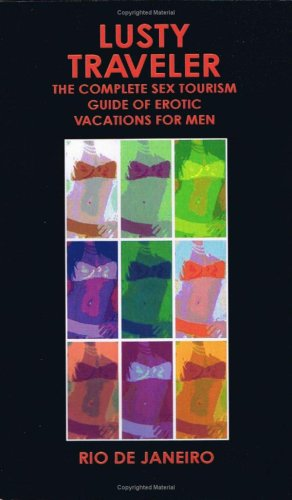 Lusty Traveler: The Complete Sex Tourism Guide of Erotic Vacations for Men, Rio De Janeiro