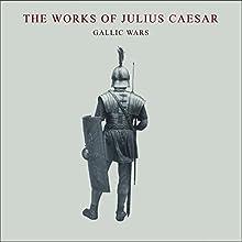 The Works of Julius Caesar: The Gallic Wars Audiobook by Julius Caesar, W. A. McDevitte - translator, W. S. Bohn - translator Narrated by Jack Chekijian