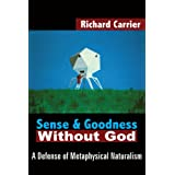 Sense and Goodness Without God: A Defense of Metaphysical Naturalismby Richard Carrier