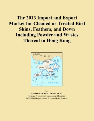 The 2013 Import and Export Market for Cleaned or Treated Bird Skins, Feathers, and Down Including Powder and Wastes Thereof in Hong Kong