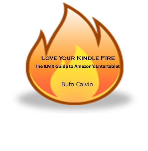 Amazon.com: Love Your First Generation Kindle Fire: The ILMK Guide to Amazon's 1st Entertablet eBook: Bufo Calvin: Kindle Store