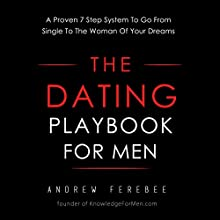 The Dating Playbook For Men: A Proven 7 Step System To Go From Single To The Woman Of Your Dreams (       UNABRIDGED) by Andrew Ferebee Narrated by Andrew Ferebee