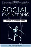 Social Engineering: The Art of Human Hacking