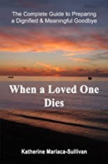 When a Loved One Dies: Preparing a Dignified and Meaningful Goodbye