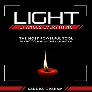 Light Changes Everything: The Most Powerful Tool To A Photographer and For A Radiant Life