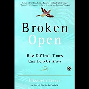 Broken Open: How Difficult Times Can Help Us Grow | [Elizabeth Lesser]