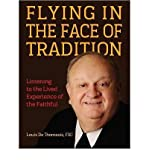 img - for [ FLYING IN THE FACE OF TRADITION: LISTENING TO THE LIVED EXPERIENCE OF THE FAITHFUL ] By Dethomasis, Louis ( Author) 2012 [ Paperback ] book / textbook / text book