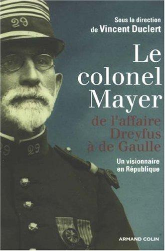 Le colonel Mayer : De l'affaire Dreyfus à de Gaulle, Un visionnaire en République