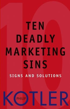 Ten Deadly Marketing Sins: Signs and Solutions (Business)