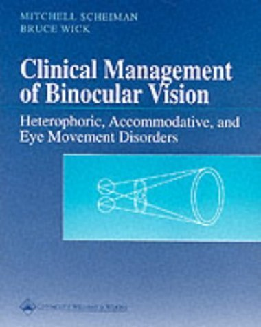 Clinical Management Of Binocular Vision: Heterophoric, Accommodative, And Eye Movement Disorders 1St Edition By Scheiman, Mitchell, Od; Wick, Bruce, Od; Wick, Bruce Published By Lippincott Williams & Wilkins Paperback
