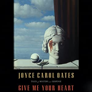 Give Me Your Heart: Tales of Mystery and Suspense | [Joyce Carol Oates]