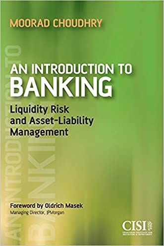 An Introduction to Banking: Liquidity Risk and Asset-Liability Management written by Moorad Choudhry