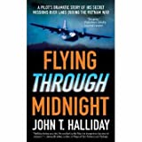 Flying Through Midnight: A Pilot's Dramatic Story of His Secret Missions Over Laos During the Vietnam Warby JohnT Halliday