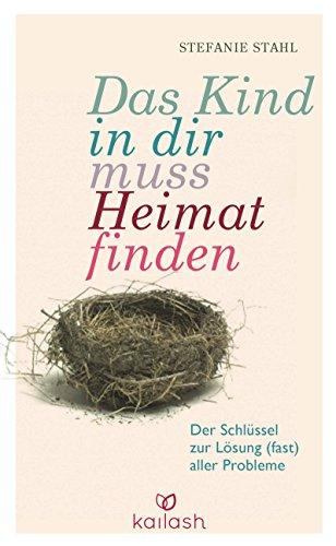Das Kind in dir muss Heimat finden: Der Schlüssel zur Lösung (fast) aller Probleme das Buch von Stefanie Stahl - Preis vergleichen und online kaufen