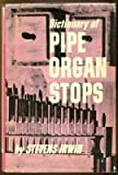 img - for Dictionary of pipe organ stops book / textbook / text book