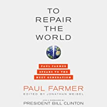 To Repair the World: Paul Farmer Speaks to the Next Generation (       UNABRIDGED) by Paul Farmer, Jonathan Weigel (editor), Bill Clinton (foreword) Narrated by Kevin T. Collins, David Ledoux, Joe Barrett
